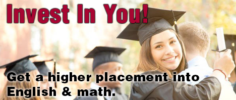 Invest in you! Get a higher placement into English & math.