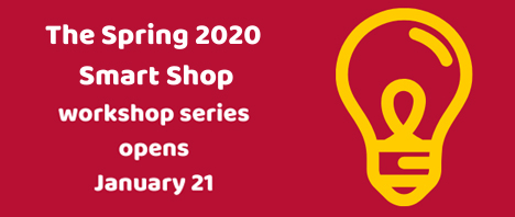 The spring 2020 Smart Shop workshop series opens January 21.